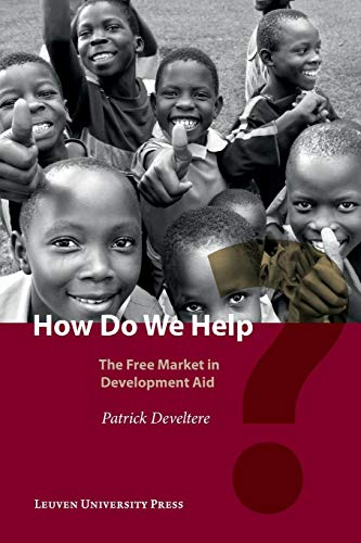How Do We Help?: The Free Market in Development Aid Patrick Develtere