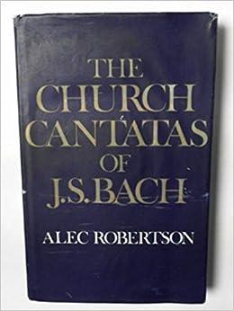 The cantatas of j. S. Bach alfred dürr; richard d. P. Jones.