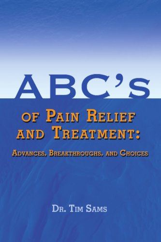 Download ABC's of Pain Relief and Treatment: Advances, Breakthroughs, and Choices pdf