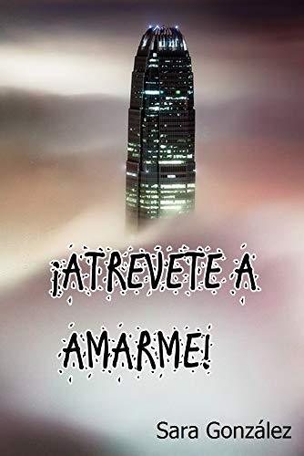 ¡ATRÉVETE A AMARME!: Directa al corazón (Spanish Edition) by [Sara