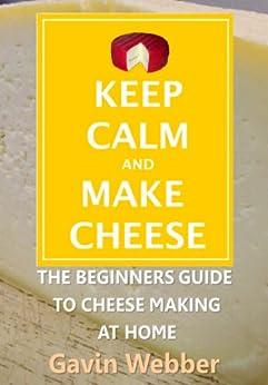 Keep Calm And Make Cheese by [Webber, Gavin]