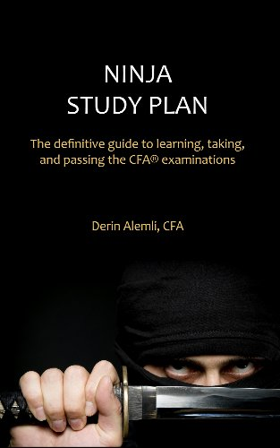 Ninja Study Plan: The Definitive Guide to Learning, Taking, and Passing the CFA® Examinations