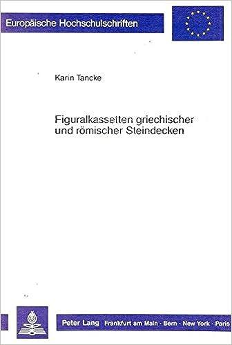 Figuralkassetten Griechischer Und Roemischer Steindecken (Europaeische Hochschulschriften / European University Studie)