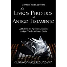 Os Livros Perdidos do Antigo Testamento: A História dos Apócrifos Judaicos Antigos Não Incluídos na Bíblia