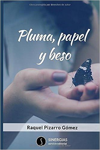 Pluma, papel y beso: Amazon.es: Raquel Pizarro Gómez, Sinergias servicio editorial: Libros
