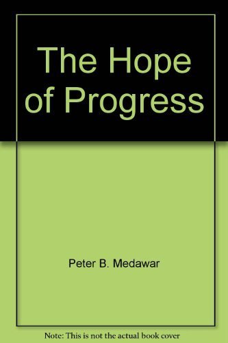 The Hope of Progress: A Scientist Looks at Problems in Philosophy, Literature and Science by Peter B. Medawar (1973-01-01)