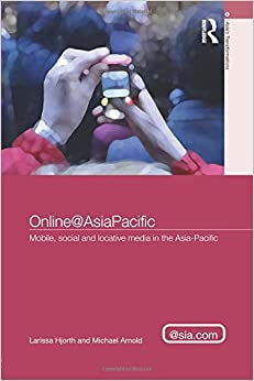 Online@AsiaPacific: Mobile, Social and Locative Media in the Asia–Pacific