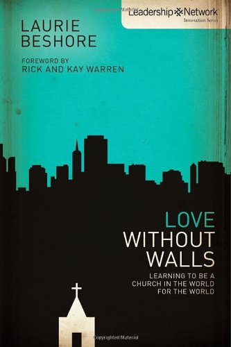 Love Without Walls: Learning to Be a Church In the World For the World (Leadership Network Innovation Series)