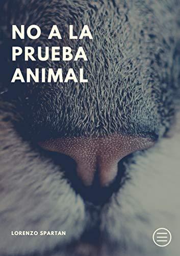 Amazon.com: NO A LA PRUEBA ANIMAL (Spanish Edition) eBook ...