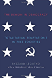 The Demon in Democracy: Totalitarian Temptations in Free Societies