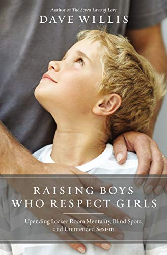 Raising Boys Who Respect Girls: Upending Locker Room Mentality, Blind Spots, and Unintended Sexism ()
