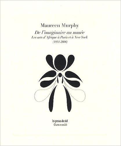 Lire en ligne De l'imaginaire au musée : Les arts d'Afrique à Paris et à New York (1931-2006) pdf