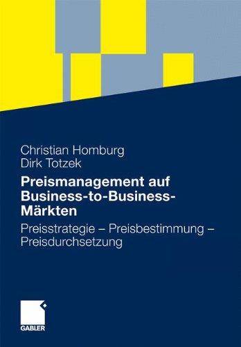 Preismanagement auf Business-to-Business-Märkten: Preisstrategie - Preisbestimmung - Preisdurchsetzung Gebundenes Buch – 15. März 2011 Christian Homburg Dirk Totzek Daniel Antolin Martin Artz