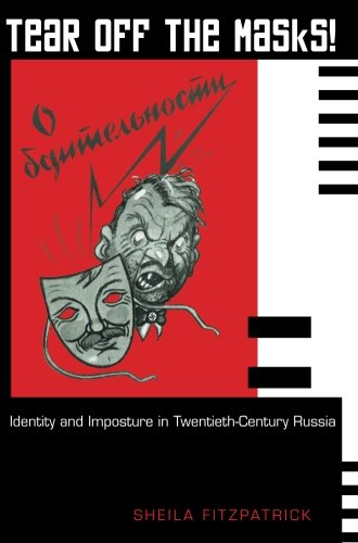 Tear Off the Masks!: Identity And Imposture In Twentieth-Century Russia