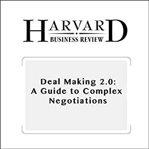 Deal Making 2.0: A Guide to Complex Negotiations (Harvard Business Review) Periodical