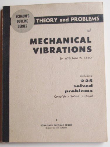 Theory and problems of mechanical vibrations: [including 225 solved problems completely solved in detail] (Schaum's outline series)