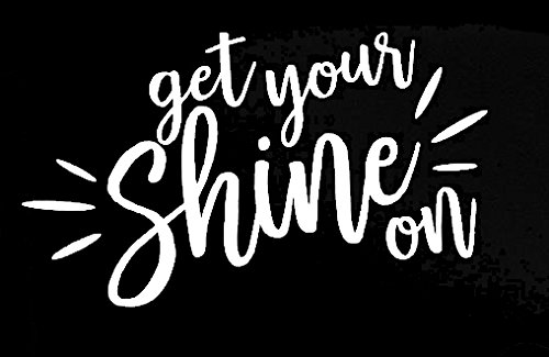 CCI Get Your Shine On Motivational Decal Vinyl Sticker|Cars Trucks Vans Walls Laptop| White |5 x 3 -