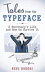 Tales from the Typeface: A Secretary's Life and How to Survive It