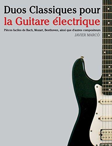 Duos Classiques pour la Guitare électrique Pièces faciles de Bach, Mozart, Beethoven, ainsi que dautres compositeurs  [Marcó, Javier] (Tapa Blanda)