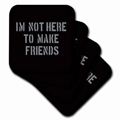 3dRose Uta Naumann Sayings and Typography - Im Not There To Make Friends-Funny Motivation Typography on Black - set of 4 Coasters - Soft (cst_272832_1)