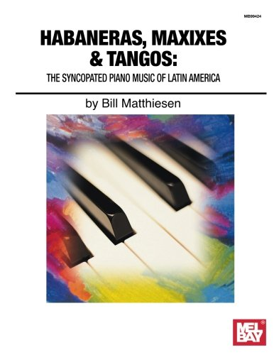 Habaneras, Maxixies & Tangos The Syncopated Piano Music of Latin America (Brazilliance Music Pub)