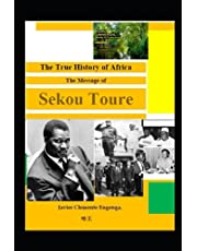 THE TRUE HISTORY OF AFRICA: FROM EQUATORIAL GUINEA: THE MESSAGE OF SEKOU TOURÉ