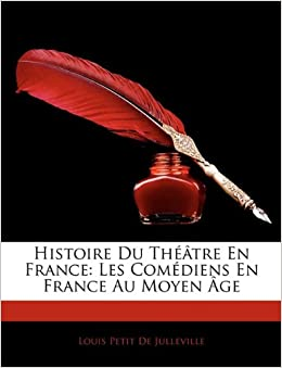 Histoire Du Théâtre En France: Les Comédiens En France Au Moyen Âge