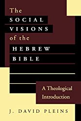 Social Visions of the Hebrew Bible: A Theological Introduction
