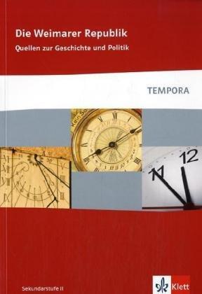 Die Weimarer Republik: Quellen zur Geschichte und Politik Klasse 10-13 (TEMPORA) Taschenbuch – Oktober 2007 Matthias Göbel Klett 3124300580 Abiturwissen