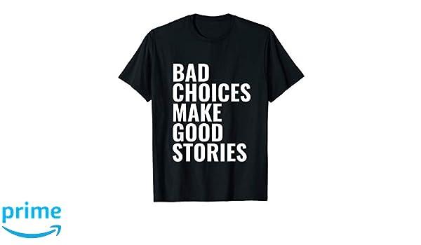 Amazon.com: Bad Choices Make Good Stories Shirt: Clothing