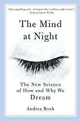 The Mind at Night: The New Science of How and Why We Dream by Andrea Rock (2005-03-30)
