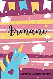 Armani Gratitude Journal for Kids: Question a Day Journal for Kids Cute Unicorn Gifts 3 Minute Thankful Grateful Prompts to Teach Children Practice ... Cultivate An Attitude Customized Name Girls