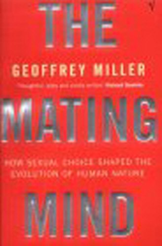 The Mating Mind: How Sexual Choice Shaped the Evolution of Human Nature: How Sexual Choice Shaped Human Nature
