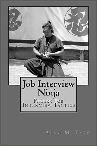 Job Interview Ninja: Killer Job Interview Tactics: Aldo M ...