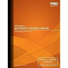 Managing Microsoft Project Online: Classroom & Self-Study Training Book
