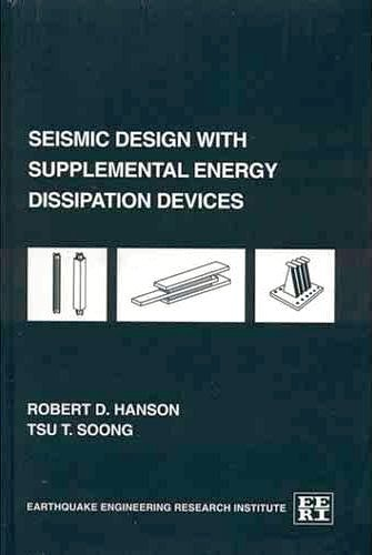 Seismic design with supplemental energy dissipation devices (Engineering monographs on earthquake criteria, structural design, and strong motion ... / Earthquake Engineering Research Institute)
