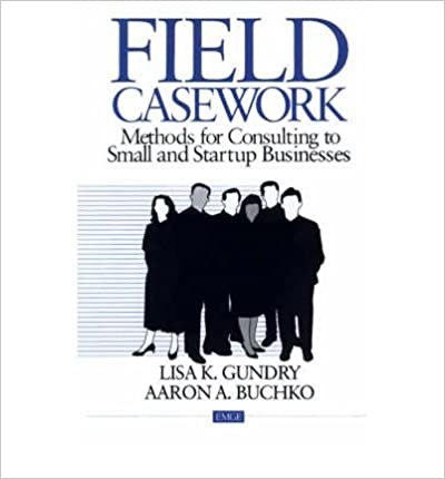 Book [(Field Casework: Methods for Consulting to Small and Startup Businesses )] [Author: Lisa Gundry] [Mar-1996]