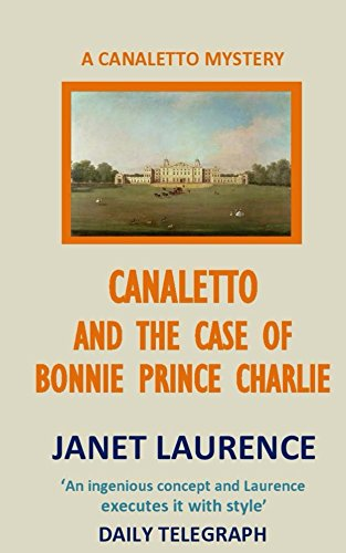 Canaletto and the Case of Bonnie Prince Charlie (The Canaletto Mysteries Book 3)