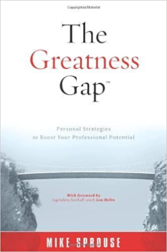 The Greatness Gap: Personal Strategies to Boost Your Professional Potential by Sprouse, Mike (2011)