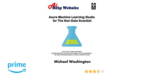 25facd0a2509e Azure Machine Learning Studio for The Non-Data Scientist  Learn how to  create experiments