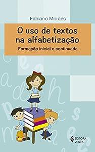 Uso de Textos na Alfabetização. Formação Inicial e Continuada from Vozes