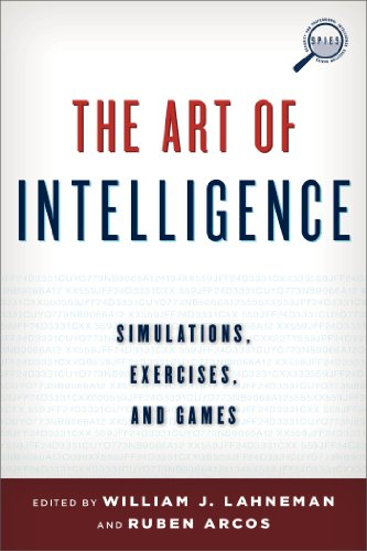 (The Art of Intelligence: Simulations, Exercises, and Games (Security and Professional Intelligence Education Series))