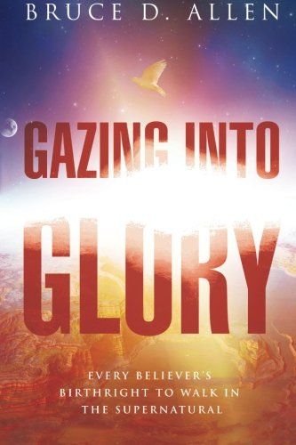 Gazing Into Glory: Every Believer's Birth Right to Walk in the - Texas Outlets In Allen