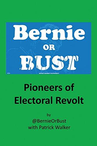 Bernie or Bust: Pioneers of Electoral Revolt