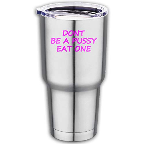 Frieda Richard Dont Be A Pussy Eat One 100% Food Grade Stainless Steel Car Buddy Travel Coffee Mug Car Travel Mugs (Best Way To Eat Out A Pussy)