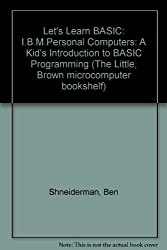 Let's Learn BASIC: I.B.M.Personal Computers: A Kid's Introduction to BASIC Programming (The Little, Brown microcomputer bookshelf)