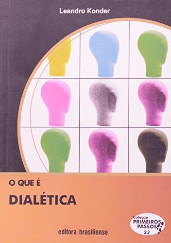 O que É Dialética - Volume 23. Coleção Primeiros Passos