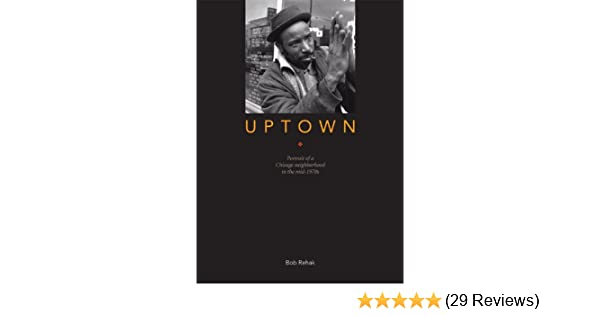 Uptown Portrait Of A Chicago Neighborhood In The Mid 1970s Robert