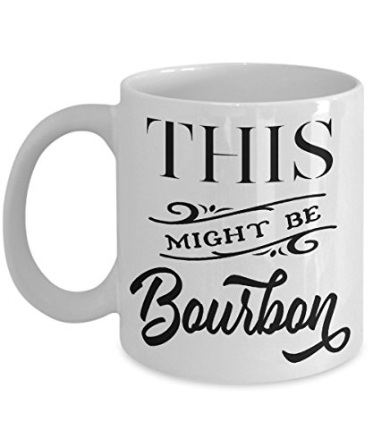 This Might Be Bourbon Funny Coffee Mug Tea Cup White Ceramic Novelty Gift Idea