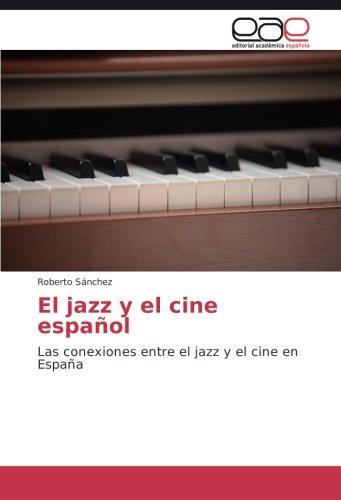 El jazz y el cine español: Las conexiones entre el jazz y el cine en España: Amazon.es: Sanchez, Roberto: Libros